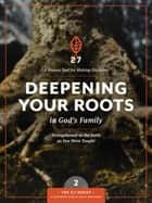 Deepening Your Roots in God's Family - A Course in Personal Discipleship to Strengthen Your Walk with God ebook by The Navigators