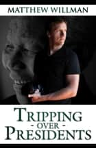 Tripping: Over - Presidents ekitaplar by Matthew Willman