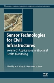 Sensor Technologies for Civil Infrastructures - Applications in Structural Health Monitoring ebook by Ming L. Wang,Jerome P. Lynch,Hoon Sohn