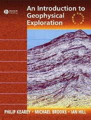 An Introduction to Geophysical Exploration ebook by Philip Kearey,Michael Brooks,Ian Hill
