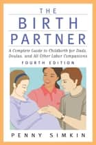Birth Partner - Revised 4th Edition ebook by Penny Simkin