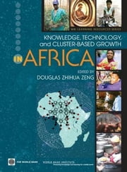 Knowledge, Technology, and Cluster-Based Growth in Africa ebook by Zeng, Douglas Zhihua