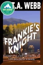 Frankie's Knight (Elemental Connections: IV) ebook by T.A. Webb