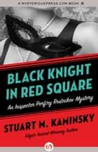Black Knight in Red Square ebook by Stuart M. Kaminsky