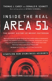 Inside the Real Area 51 - The Secret History of Wright Patterson ebook by Thomas J. Carey,Donald R. Schmitt