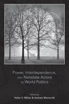 Power, Interdependence, and Nonstate Actors in World Politics ebook by Helen V. Milner, Andrew Moravcsik