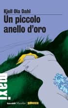 Un piccolo anello d'oro - Il primo caso di Gunnarstranda e Frølich eBook by Kjell Ola Dahl, Giovanna Paterniti