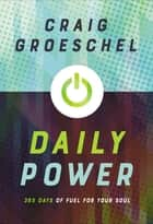 Daily Power - 365 Days of Fuel for Your Soul ebook by Craig Groeschel