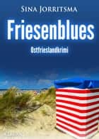Friesenblues. Ostfrieslandkrimi eBook by Sina Jorritsma