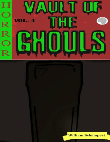 Vault of the Ghouls Volume 4 eBook by William Schumpert