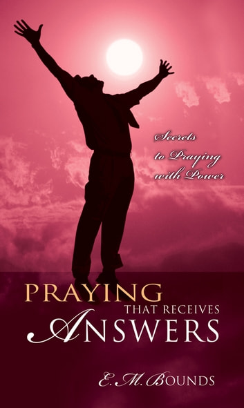 Praying That Receives Answers ebook by E.M. Bounds