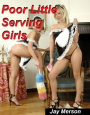 Poor Little Serving Girls (BDSM erotica) ebook by Jay Merson