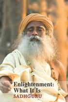 Enlightenment - What It Is ebook by Sadhguru