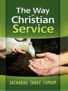 The Way of Christian Service ebook by Zacharias Tanee Fomum