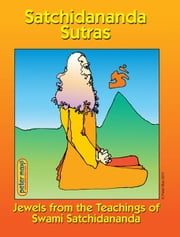 Satchidananda Sutras: Jewels from the Teachings of Satchidananda ebook by Swami Satchidananda,Peter Max