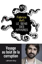 Le sens des affaires - Voyage au bout de la corruption ebook by