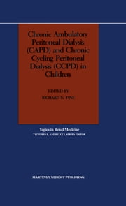 Chronic Ambulatory Peritoneal Dialysis (CAPD) and Chronic Cycling Peritoneal Dialysis (CCPD) in Children ebook by Richard N. Fine