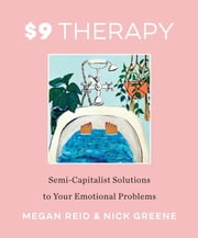 $9 Therapy - Semi-Capitalist Solutions to Your Emotional Problems eBook by Megan Reid, Nick Greene