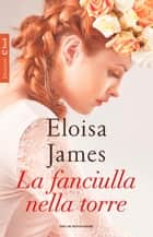 La fanciulla nella torre ebook by Eloisa James, Berta Smiths-Jacob