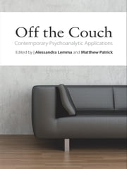 Off the Couch - Contemporary Psychoanalytic Applications ebook by Alessandra Lemma,Matthew Patrick