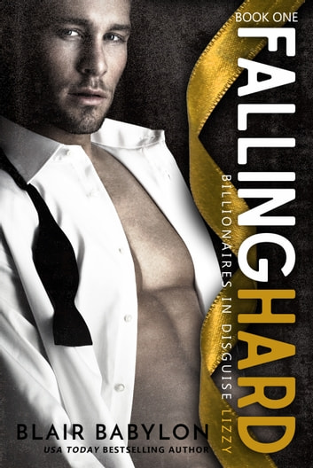 Falling Hard - Billionaires in Disguise: Lizzy #1 ebook by Blair Babylon