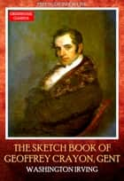 The Sketch Book of Geoffrey Crayon, Gent. (Complete ) (Free Audio Book Link) ebook by Washington Irving