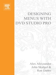 Designing Menus with DVD Studio Pro ebook by John Skidgel