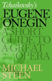 Tchaikovsky's Eugene Onegin - A Short Guide to a Great Opera ebook by Michael Steen