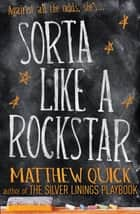 Sorta Like A Rockstar ebook by Matthew Quick