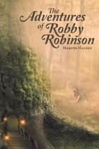 The Adventures of Robby Robinson ebook by Maryne Hachey