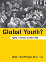 Global Youth? - Hybrid Identities, Plural Worlds ebook by Pam Nilan,Carles Feixa
