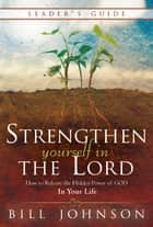 Strengthen Yourself in the Lord Leader's Guide - How to Release the Hidden Power of God in Your Life ebook by