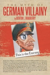 The Myth of German Villainy ebook by Benton L. Bradberry