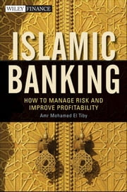 Islamic Banking - How to Manage Risk and Improve Profitability ebook by Amr Mohamed El Tiby Ahmed