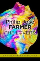 The Lovers ebook by Philip Jose Farmer