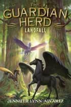 The Guardian Herd: Landfall ebook by Jennifer Lynn Alvarez