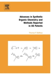 Advances in Synthetic Organic Chemistry and Methods Reported in US Patents ebook by Thomas F. DeRosa