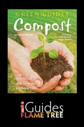 Compost: How to Use, How to Make, Everyday Tips ebook by Rachelle Strauss,Flame Tree iGuides