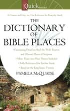 The QuickNotes Dictionary of Bible Places ebook by Pamela L. McQuade
