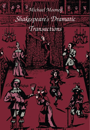 Shakespeare's Dramatic Transactions ebook by Michael Mooney