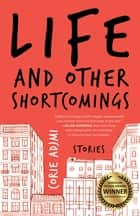 Life and Other Shortcomings - Stories ebook by Corie Adjmi