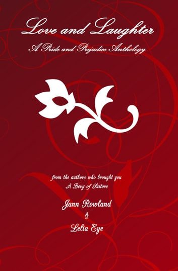 Love and Laughter - A Pride and Prejudice Short Stories Anthology ebook by Jann Rowland,Lelia Eye