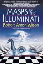 Masks of the Illuminati - A Novel ebook by Robert A. Wilson