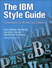 The IBM Style Guide - Conventions for Writers and Editors ebook by Francis DeRespinis,Peter Hayward,Jana Jenkins,Amy Laird,Leslie McDonald,Eric Radzinski