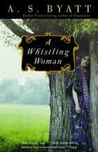 A Whistling Woman ebook by A. S. Byatt