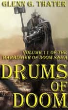 Drums of Doom (Harbinger of Doom -- Volume 11) ebook by Glenn G. Thater