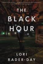 Black Hour ebook by Lori Rader-Day