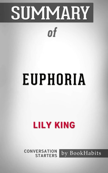 Summary of Euphoria by Lily King | Conversation Starters eBook by Book Habits