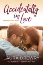 Accidentally in Love ebook by Laura Drewry