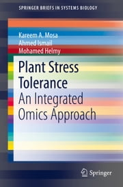 Plant Stress Tolerance - An Integrated Omics Approach ebook by Kareem A. Mosa,Ahmed Ismail,Mohamed Helmy